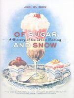 Of sugar and snow : a history of ice cream making / Jeri Quinzio.