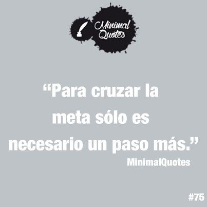 """""""Para cruzar la meta sólo es necesario un paso más."""" #MinimalQuotes #Frase"""