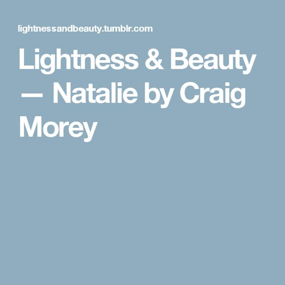 Lightness & Beauty — Natalie by Craig Morey
