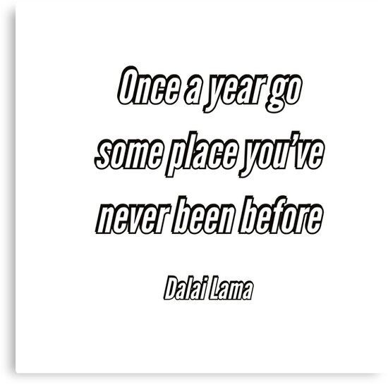 Once A Year Go Some Place You Ve Never Been Before Dalai Lama Quote Canvas Print Redbubble Findyo In 2020 Quote Canvas Prints Canvas Quotes Dalai Lama Quotes