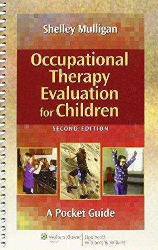 Occupational Therapy Evaluation for Children: A Pocket Guide by Shelley E. Mulligan PhD  OTR http://www.amazon.com/dp/1451176171/ref=cm_sw_r_pi_dp_JNnFwb1HW7YA0