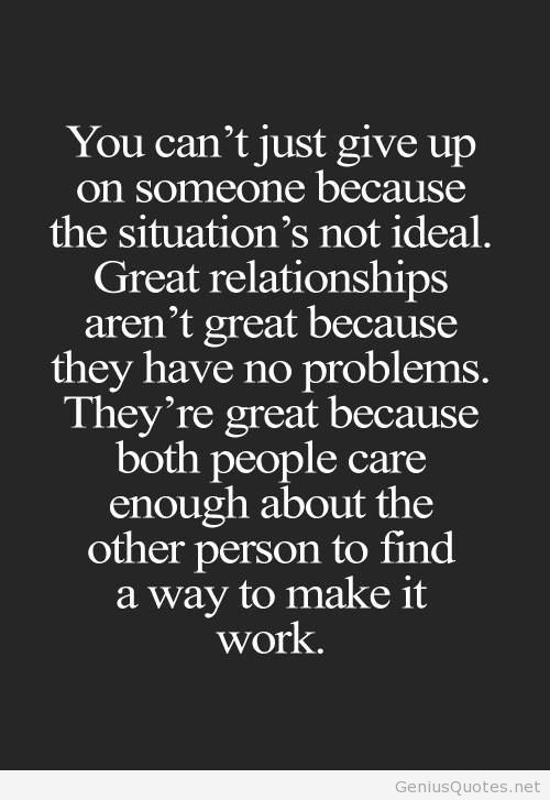 you can't just give up on someone because the situation's