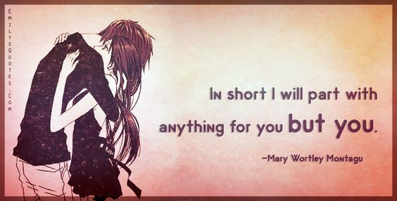 In short I will part with anything for you but you
