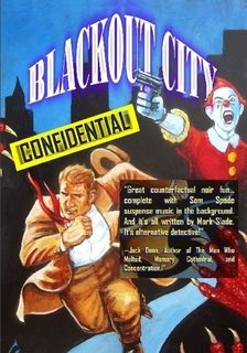 Blackout City Confidential  NOW AVAILABLE---JOE SMOKE, P.I. HAS A LOT OF PROBLEMS....ROBOTIC POLICEMAN, CRAZED MUTANT CLOWN THAT WANTS TO MURDER HIM AND THE FACT SOMEONE STOLE HIS IDENTITY, MAKING HIM FACELESS AND HE HAS TO TAKE DRUGS TO HAVE A FACE....AND YOU THOUGHT YOU HAD IT BAD!!