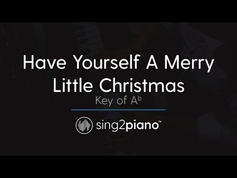 Have Yourself A Merry Little Christmas Key Of Ab Piano Karaoke Youtube Merry Little Christmas Little Christmas Favorite Christmas Songs
