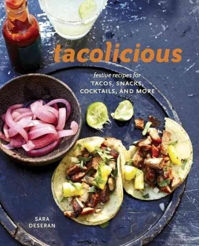 Tacolicious: Festive Recipes for Tacos, Snacks, Cocktails, and More