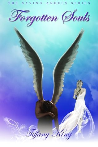 Forgotten Souls by Tiffany King. (#2 The Saving Angels Series)
