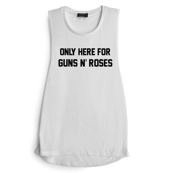 ONLY HERE FOR GUNS N' ROSES [MUSCLE TANK]
