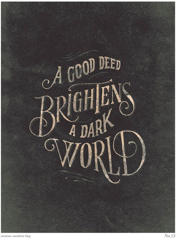 : Words Of Wisdom, Deed Brightens, Jon Contino, Random Acts, So True, Good Deeds, Acts Of Kindness, Wise Word