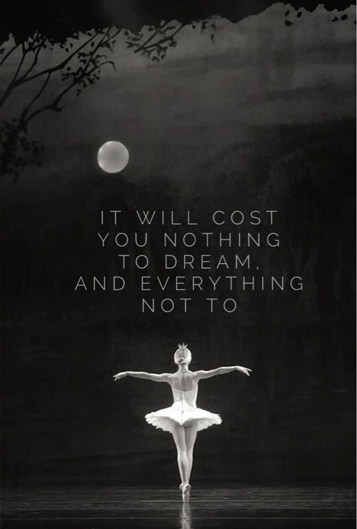 It will cost you nothing to dream and everything not to.: