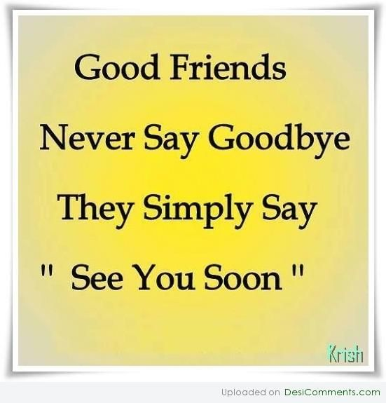 Friendship Quotes Never Say Goodbye : Good friends never say goodbye they simply quot see you
