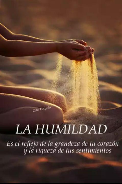 L'humilité est le reflet de la grandeur de ton coeur et de la richesse de tes sentiments