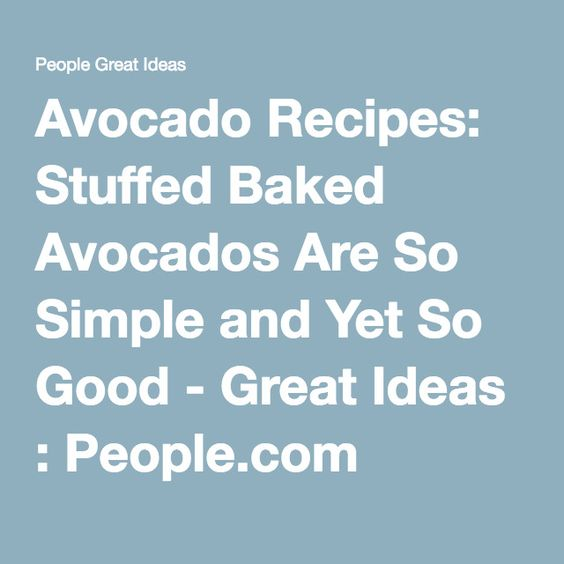 Avocado Recipes: Stuffed Baked Avocados Are So Simple and Yet So Good - Great Ideas : People.com