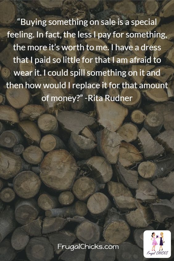 """""""Buying something on sale is a special feeling. In fact, the less I pay for something, the more it's worth to me. I have a dress that I paid so little for that I am afraid to wear it. I could spill something on it and then how would I replace it for that amount of money?"""" -Rita Rudner"""