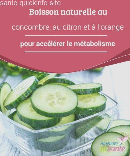 Boisson Naturelle Au Concombre Au Citron Et A L Orange Pour Accelerer Le Metabolisme Accelerer Boisson Citron Concombre Lor In 2020 Cucumber Condiments Fruit