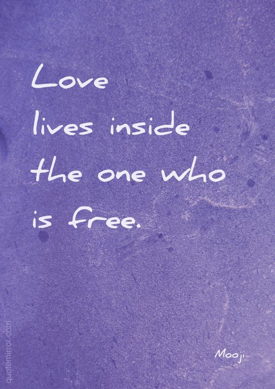 Love lives inside the one who is free.  –Mooji #freedom #love http://quotemirror.com/s/wl9hw