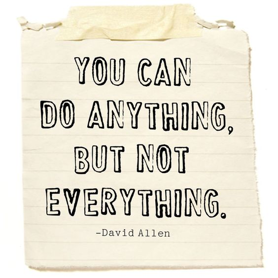 """""""You can do anything, but not everything."""": Words Of Wisdom, Remember This, David Allen, Truth, My Life, So True, Note To Self, Wise Words"""