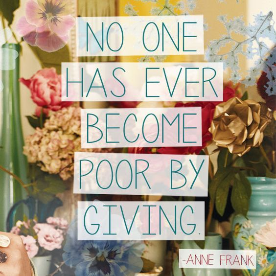 """No one has ever become poor by giving."" by Anne Frank #quoteoftheweek:"