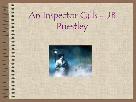 an analysis of an inspector calls by jb priestley A secondary school revision resource for gcse english literature about the context of j b priestley's an inspector calls.
