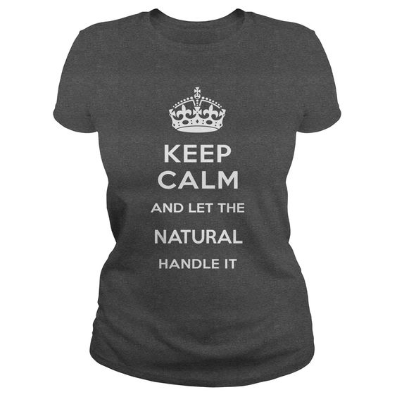 KEEP CALM AND  ② LET THE NATURAL HANDLE ITKEEP CALM AND LET THE NATURAL HANDLE ITNATURAL