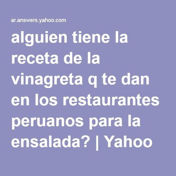 alguien tiene la receta de la vinagreta q te dan en los restaurantes peruanos para la ensalada? | Yahoo Respuestas