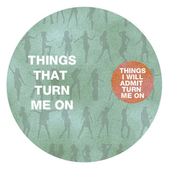 Things that turn me on . . . things I will admit turn me on.