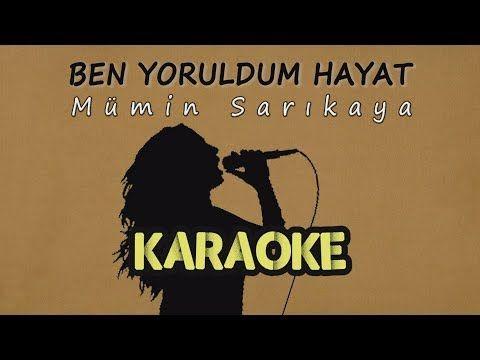 Mumin Sarikaya Ben Yoruldum Hayat Karaoke Video Youtube Karaoke Hayat Muzik