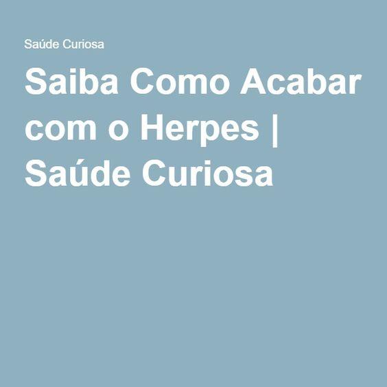 Saiba Como Acabar com o Herpes | Saúde Curiosa