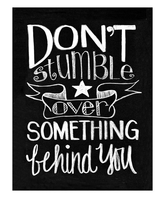 Don't stumble over something behind you. #quote: