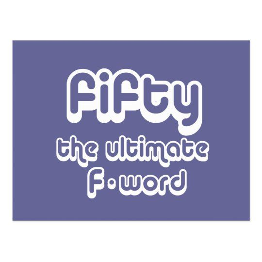 50th Birthday Gifts Fifty The Ultimate F Word Postcard Zazzle Com 50th Birthday Quotes Happy 50th Birthday Wishes 50th Birthday Wishes