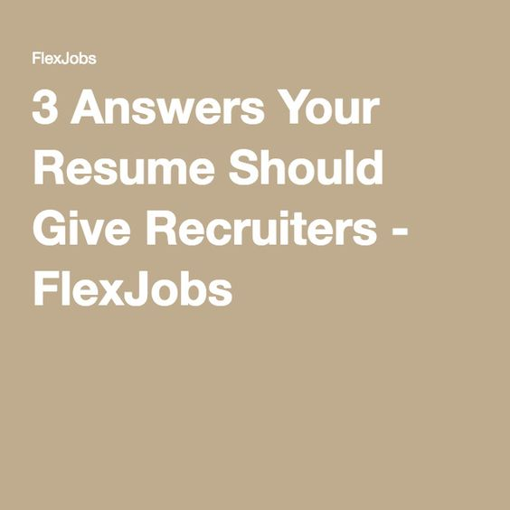 3 Answers Your Resume Should Give Recruiters - FlexJobs
