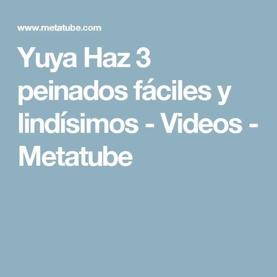 Yuya Haz 3 peinados fáciles y lindísimos - Videos - Metatube