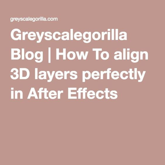 Greyscalegorilla Blog | How To align 3D layers perfectly in After Effects
