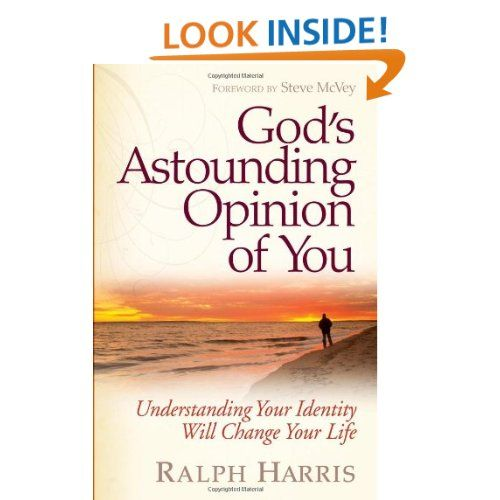 God's Astounding Opinion of You: Understanding Your Identity Will Change Your Life: Ralph Harris: 9780736937832: Amazon.com: Books
