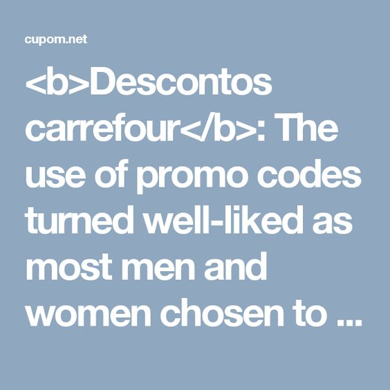 <b>Descontos carrefour</b>: The use of promo codes turned well-liked as most men and women chosen to shop on the internet.