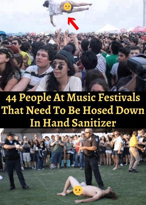44 People At Music Festivals That Need To Be Hosed Down In Hand