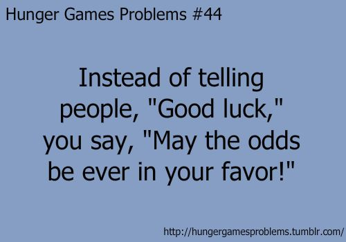Hunger Games: Good Luck, Goodluck, So True, Hunger Games Problems Funny, Yess, Games Series, The Hunger Game, Hungergamesproblems