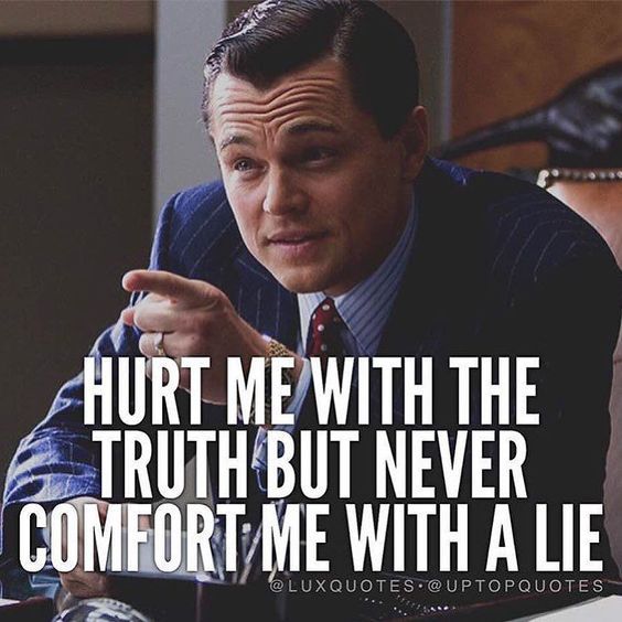Hurt me with the truth but never comfort me with a lie. Photo credit @luxquotes #instalike #instamood #instagood #love #motivation #cool #swag #art #instalike #great #awesome #motive #money #grind by daily_momentum