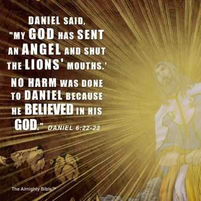 Daniel 6:22-23 ….because he believed in his God