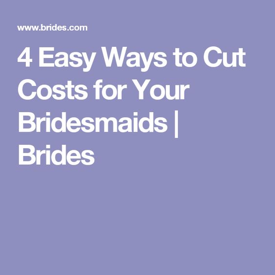 4 Easy Ways to Cut Costs for Your Bridesmaids | Brides