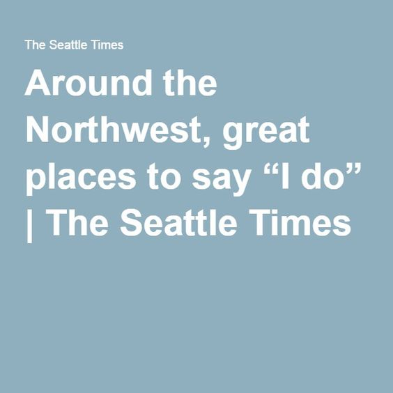 """Around the Northwest, great places to say """"I do""""   The Seattle Times"""
