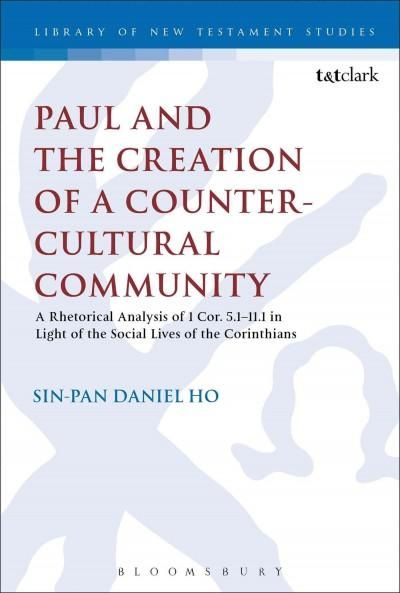 Paul and the Creation of a Counter-cultural Community: A Rhetorical Analysis of 1 Cor. 5.1-11.1 in Light of the S...