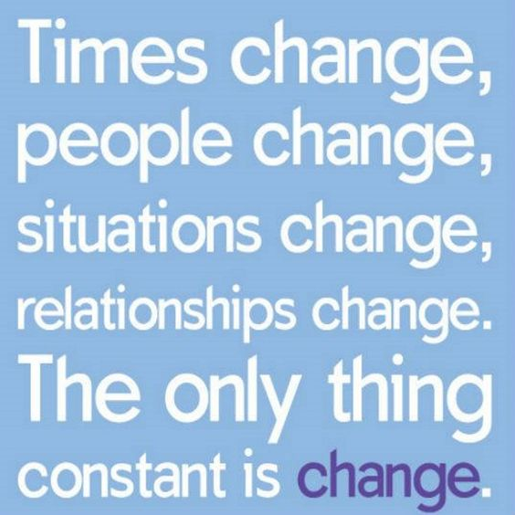 Times change, people change, situations change, relationships change. The only thing constant is change #quotes #life #change #meetville