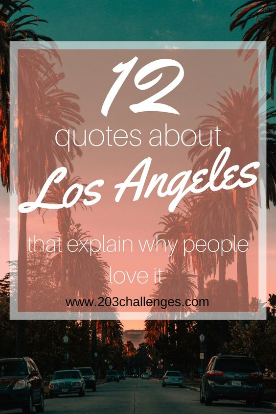12 Quotes About Los Angeles That Explain Why People Love It California Quotes Usa Quotes Los Angeles Quote