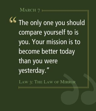 The only one you should compare yourself to is you. Your mission is to become better today than you were yesterday.