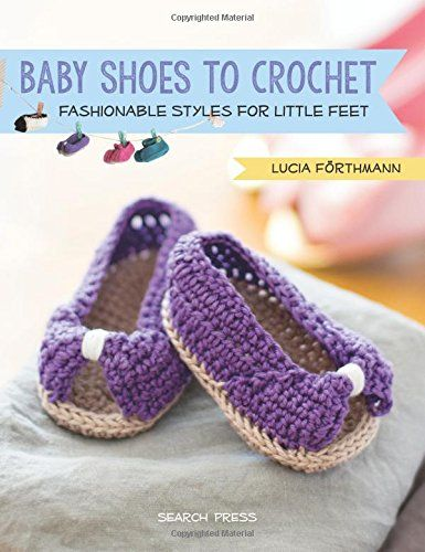 Baby Shoes to Crochet: Fashionable Styles for Little Feet:
