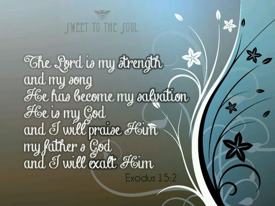 """EXODUS 15:2 """"THE LORD IS MY STRENGTH AND MY SONG"""""""