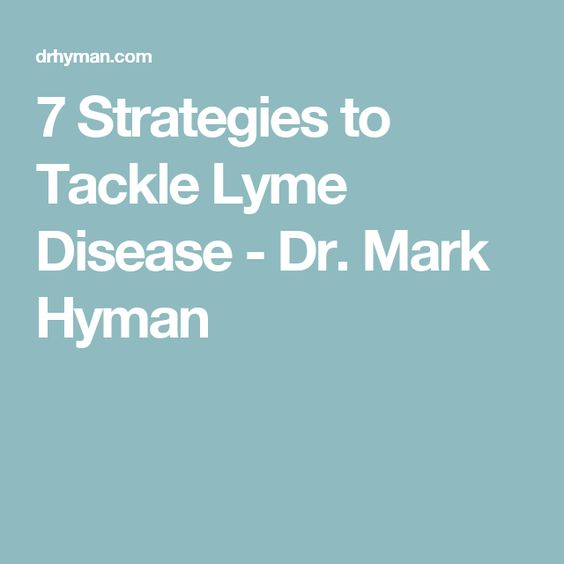 7 Strategies to Tackle Lyme Disease - Dr. Mark Hyman