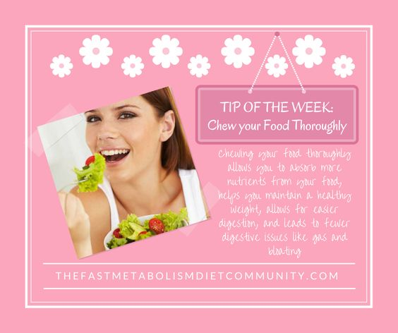 Tip of the Week: Chew your Food Thoroughly! A study says people reported feeling fuller when they ate slowly, thus helping you lose weight.: