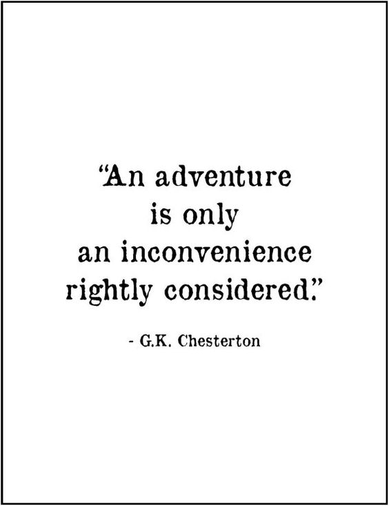 An adventure is only an inconvenience rightly considered. - G.K. Chesterton    *****   Printed on your choice of backgrounds: card stock in: